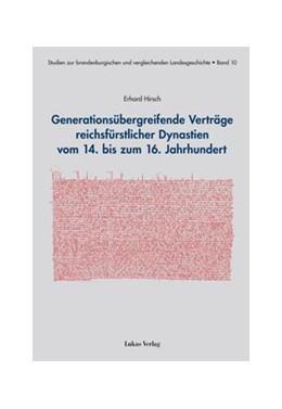 Abbildung von Hirsch | Generationsübergreifende Verträge reichsfürstlicher Dynastien vom 14. bis zum 16. Jahrhundert | 2013 | 10