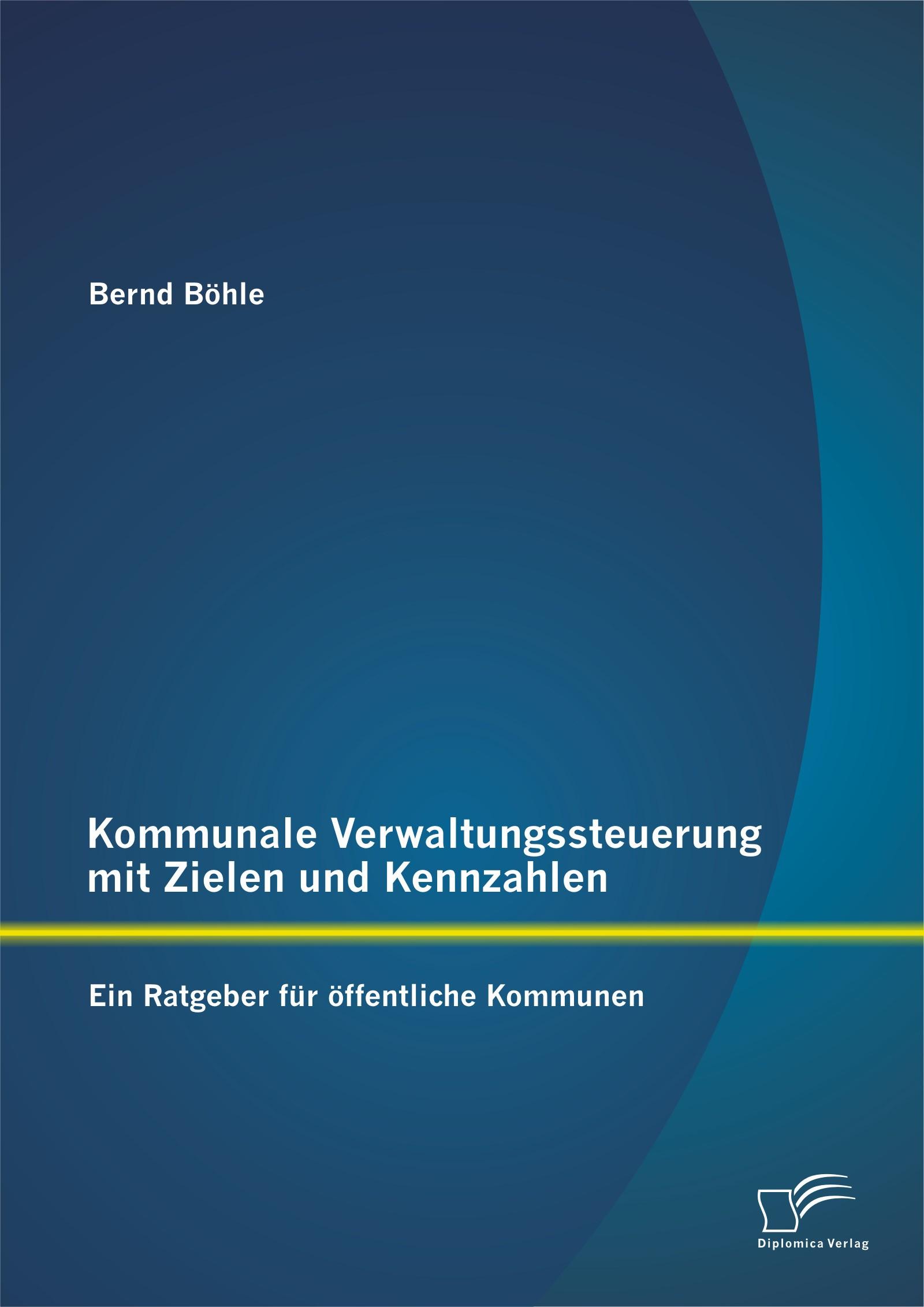 Abbildung von Böhle | Kommunale Verwaltungssteuerung mit Zielen und Kennzahlen: Ein Ratgeber für öffentliche Kommunen | Erstauflage | 2014