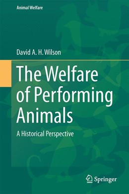 Abbildung von Wilson | The Welfare of Performing Animals | 2015 | A Historical Perspective | 15