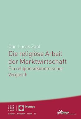 Abbildung von Zapf | Die religiöse Arbeit der Marktwirtschaft | 2014 | Ein religionsökonomischer Verg...