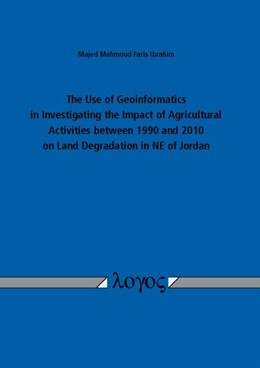 Abbildung von Ibrahim | The Use of Geoinformatics in Investigating the Impact of Agricultural Activities between 1990 and 2010 on Land Degradation in NE of Jordan | 1. Auflage | 2014 | beck-shop.de