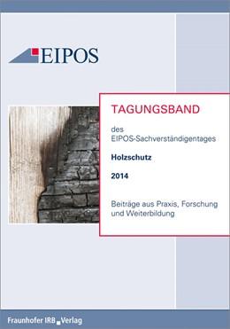 Abbildung von Tagungsband der EIPOS-Sachverständigentage Holzschutz 2014 | 2014 | Beiträge aus Praxis, Forschung...