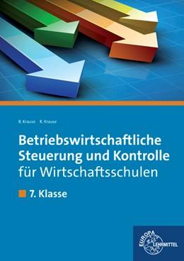Abbildung von Krause | Betriebswirtschaftliche Steuerung und Kontrolle für Wirtschaftsschulen | 1. Auflage | 2014 | beck-shop.de