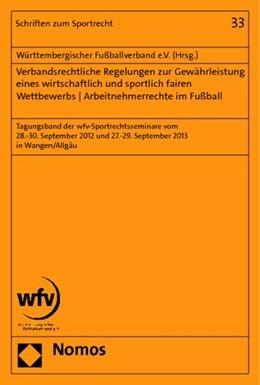 Abbildung von Württembergischer Fußballverband e.V. | Verbandsrechtliche Regelungen zur Gewährleistung eines wirtschaftlich und sportlich fairen Wettbewerbs - Arbeitnehmerrechte im Fußball | 2014 | Tagungsband der wfv-Sportrecht... | 33