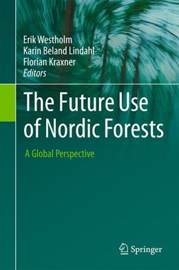 Abbildung von Westholm / Beland Lindahl / Kraxner | The Future Use of Nordic Forests | 2015 | A Global Perspective