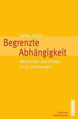 Abbildung von Scholl | Begrenzte Abhängigkeit | 2015 | Wirtschaft' und 'Politik' im 2... | 23