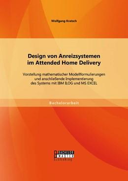 Abbildung von Kratsch   Design von Anreizsystemen im Attended Home Delivery: Vorstellung mathematischer Modellformulierungen und anschließende Implementierung des Systems mit IBM ILOG und MS EXCEL   Erstauflage   2014