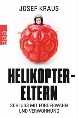 Abbildung von Kraus | Helikopter-Eltern | 2. Auflage | 2015 | Schluss mit Förderwahn und Ver...