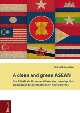 Abbildung von Dobersalske | A clean and green ASEAN | 2014 | Die ASEAN als Akteur multilate...