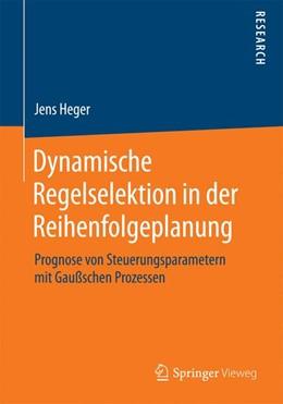 Abbildung von Heger | Dynamische Regelselektion in der Reihenfolgeplanung | 1. Auflage | 2014 | beck-shop.de
