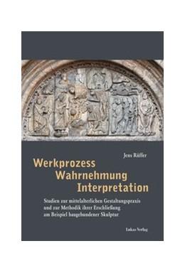 Abbildung von Rüffer | Werkprozess – Wahrnehmung – Interpretation | 2014 | Studien zur mittelalterlichen ...
