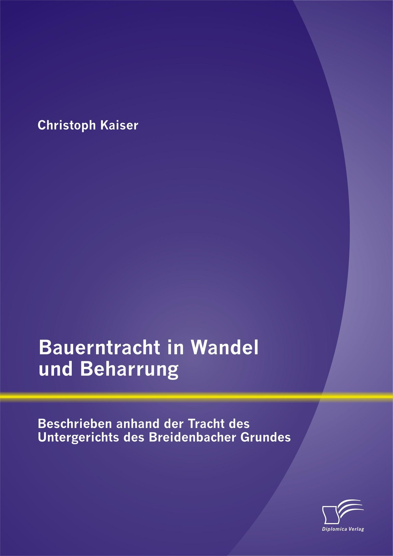 Bauerntracht in Wandel und Beharrung: Beschrieben anhand der Tracht des Untergerichts des Breidenbacher Grundes | Kaiser | Erstauflage, 2015 | Buch (Cover)