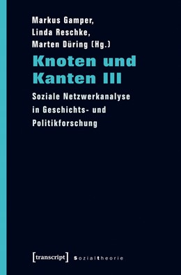 Abbildung von Düring / Gamper / Reschke | Knoten und Kanten III | 2015 | Soziale Netzwerkanalyse in Ges...