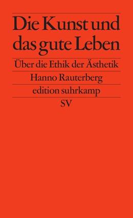 Abbildung von Rauterberg | Die Kunst und das gute Leben | 3. Auflage | 2015 | 2696 | beck-shop.de