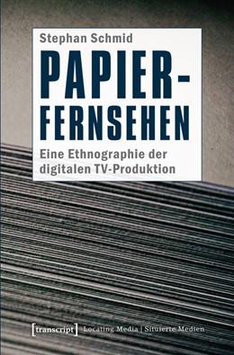Abbildung von Schmid | Papier-Fernsehen: Eine Ethnographie der digitalen TV-Produktion | 2015 | 9