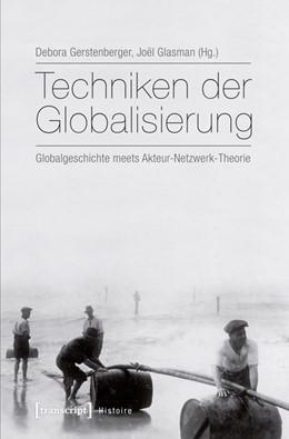 Abbildung von Gerstenberger / Glasman | Techniken der Globalisierung | 2016 | Globalgeschichte meets Akteur-... | 78