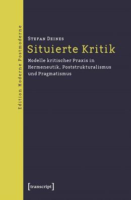 Abbildung von Deines | Situierte Kritik | 2999 | Modelle kritischer Praxis in H...