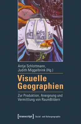 Abbildung von Schlottmann / Miggelbrink | Visuelle Geographien | 2015 | Zur Produktion, Aneignung und ... | 2