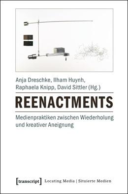 Abbildung von Dreschke / Huynh / Knipp / Sittler | Reenactments | 2016 | Medienpraktiken zwischen Wiede... | 8