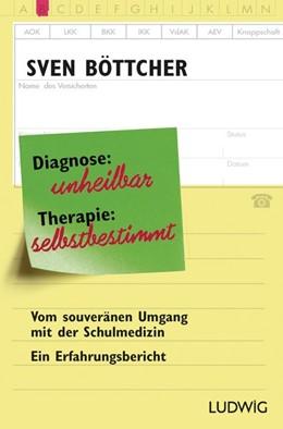 Abbildung von Böttcher | Diagnose: unheilbar. Therapie: selbstbestimmt | 2015 | Vom souveränen Umgang mit der ...