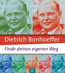 Abbildung von Dietrich Bonhoeffer: Finde deinen eigenen Weg | 1. Auflage | 2015 | beck-shop.de