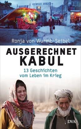 Abbildung von Wurmb-Seibel | Ausgerechnet Kabul | 2015 | 13 Geschichten vom Leben im Kr...