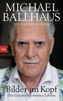 Abbildung von Ballhaus / Seidl   Bilder im Kopf   2015   Die Geschichte meines Lebens