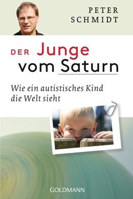 Abbildung von Schmidt | Der Junge vom Saturn | 2015 | Wie ein autistisches Kind die ...