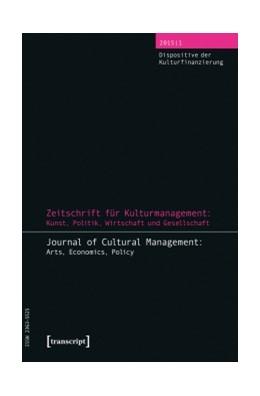 Abbildung von Höhne / Teissl / Tröndle   Zeitschrift für Kulturmanagement: Kunst, Politik, Wirtschaft und Gesellschaft   2015   Jg. 1, Heft 1: Dispositive der...   1