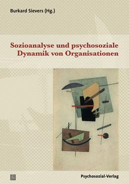 Abbildung von Sievers | Sozioanalyse und psychosoziale Dynamik von Organisationen | 1. Auflage | 2015 | beck-shop.de