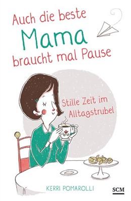 Abbildung von Pomarolli | Auch die beste Mama braucht mal Pause | 2. Auflage | 2015 | Stille Zeit im Alltagstrubel