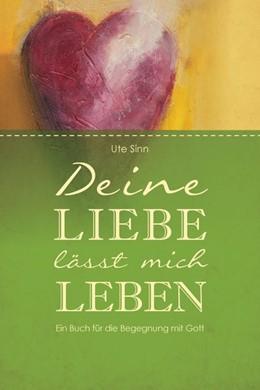 Abbildung von Sinn   Deine Liebe lässt mich leben   1. Auflage   2015   beck-shop.de