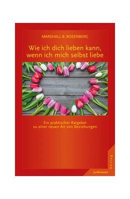 Abbildung von Rosenberg   Wie ich dich lieben kann, wenn ich mich selbst liebe   1. Auflage   2015   beck-shop.de