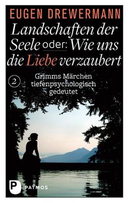 Abbildung von Drewermann | Landschaften der Seele oder: Wie uns die Liebe verzaubert | 2015 | Grimms Märchen tiefenpsycholog...
