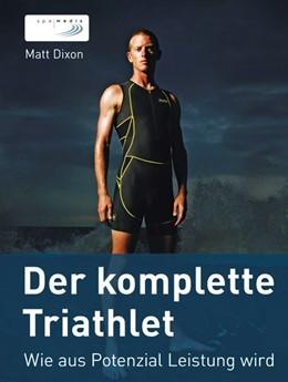 Abbildung von Dixon | Der komplette Triathlet | 2015 | Wie aus Potenzial Leistung wir...