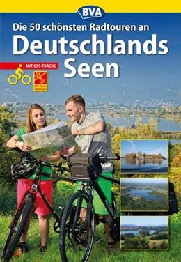 Abbildung von Die 50 schönsten Radtouren an Deutschlands Seen mit GPS-Tracks   1. Auflage   2015