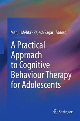 Abbildung von Mehta / Sagar | A Practical Approach to Cognitive Behaviour Therapy for Adolescents | 2015 | 2015