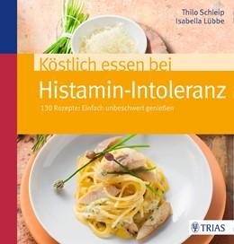 Abbildung von Schleip / Lübbe   Köstlich essen bei Histamin-Intoleranz   3. Auflage   2015   130 Rezepte: Einfach unbeschwe...