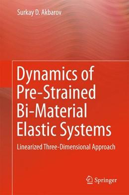 Abbildung von Akbarov | Dynamics of Pre-Strained Bi-Material Elastic Systems | 1. Auflage | 2015 | beck-shop.de