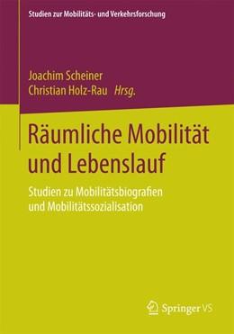 Abbildung von Scheiner / Holz-Rau | Räumliche Mobilität und Lebenslauf | 2015 | 2015 | Studien zu Mobilitätsbiografie...