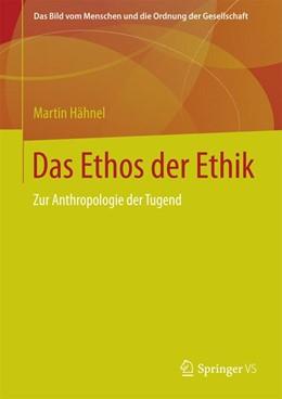 Abbildung von Hähnel | Das Ethos der Ethik | 2015 | 2014 | Zur Anthropologie der Tugend