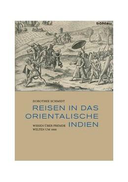 Abbildung von Schmidt | Reisen in das Orientalische Indien | 2016 | Wissen über fremde Welten um 1...