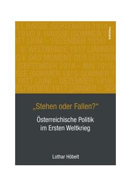 Abbildung von Höbelt | »Stehen oder Fallen?« | 1. Auflage | 2015 | Österreichische Politik im Ers...