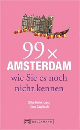 Abbildung von Heller-Jung / Zaglitsch | 99 x Amsterdam wie Sie es noch nicht kennen | 1. Auflage | 2015 | beck-shop.de