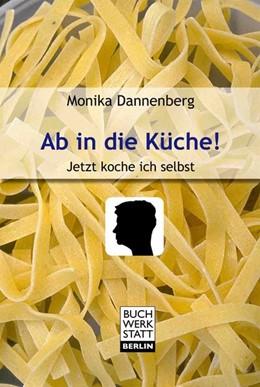 Abbildung von Dannenberg | Ab in die Küche! | 1. Auflage | 2015 | beck-shop.de
