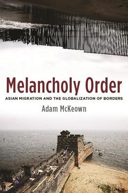Abbildung von McKeown | Melancholy Order | 2008 | Asian Migration and the Global...