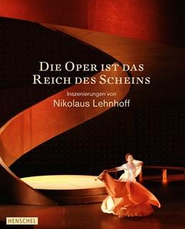 Abbildung von Pargner   Die Oper ist das Reich des Scheins. Inszenierungen von Nikolaus Lehnhoff   1. Auflage   2015   beck-shop.de
