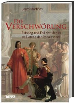 Abbildung von Martines   Die Verschwörung   3., bibliogr. aktualisierte Auflage   2015   Aufstieg und Fall der Medici i...