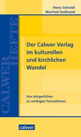 Abbildung von Schmidt / Ferdinand   Der Calwer Verlag im kulturellen und kirchlichen Wandel   2015   Von bürgerlichen zu wolkigen F...