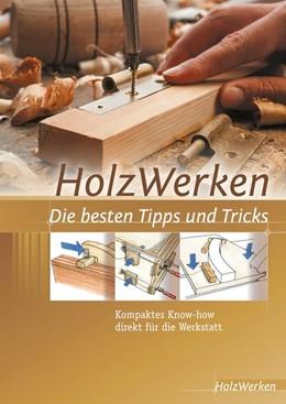 Abbildung von HolzWerken Die besten Tipps und Tricks | 2014 | Kompaktes Know-how direkt für ...